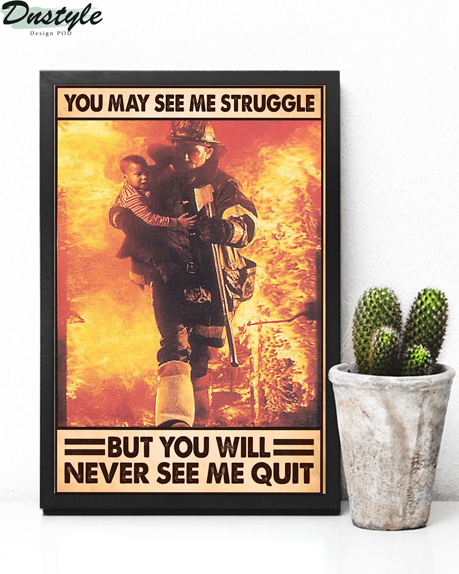 Firefighter you may see me struggle but you will never see me quit poster