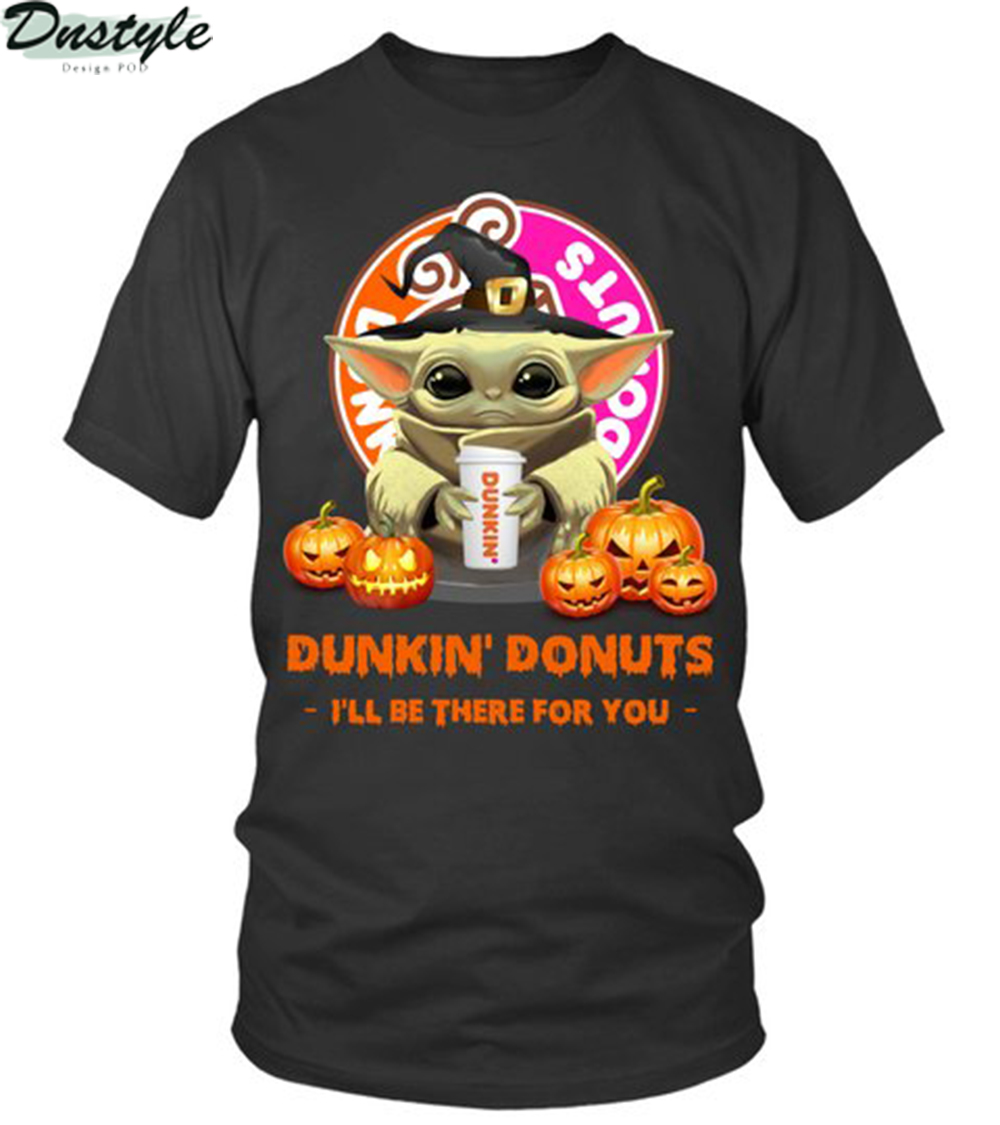 Halloween baby yoda dunkin donuts I'll be there for you shirt