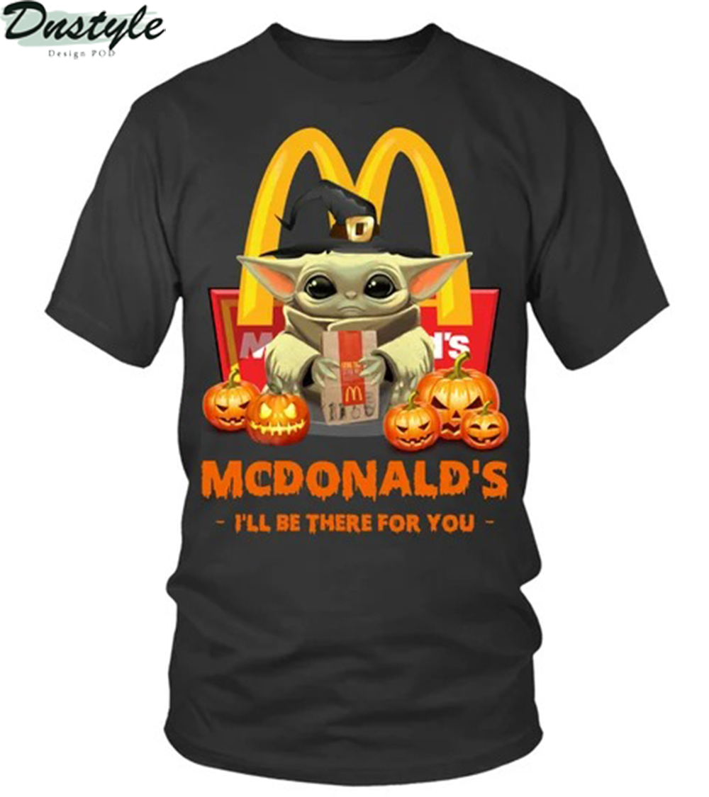 Halloween baby yoda mcdonalds I'll be there for you shirt