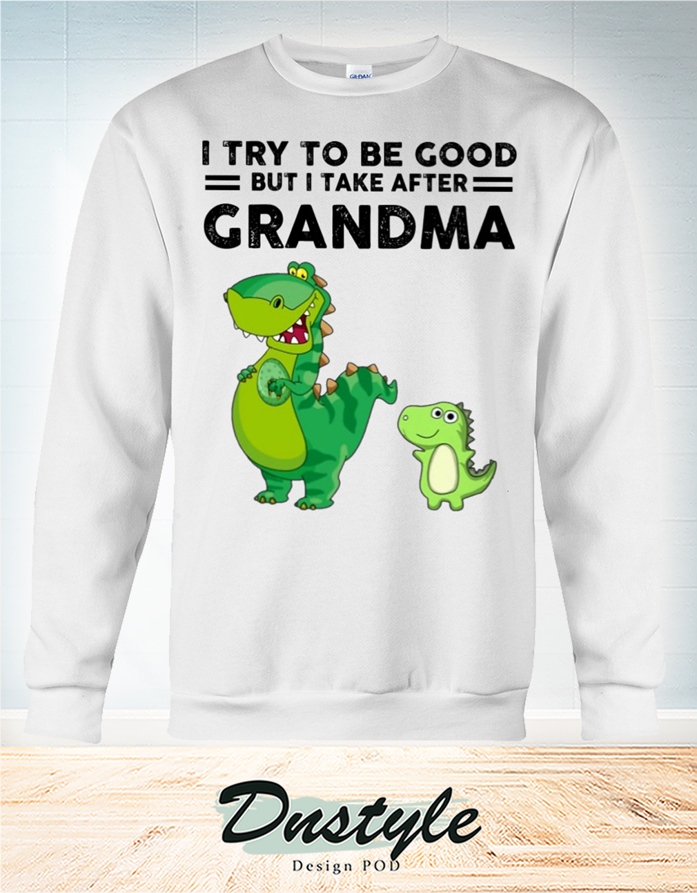 I try to be good but I take after grandpa 2021 sweatshirt