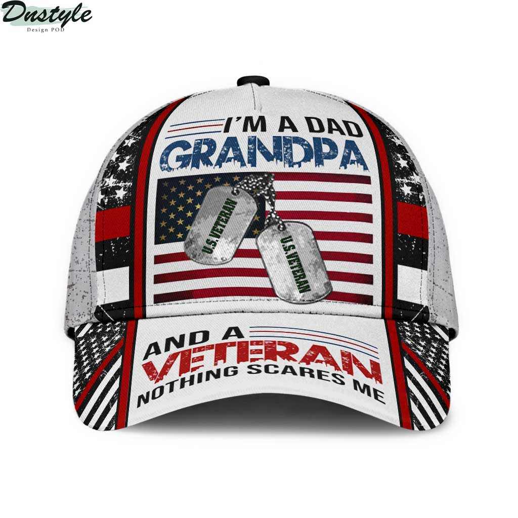 I'm a dad grandpa and a veteran nothing scares me classic cap