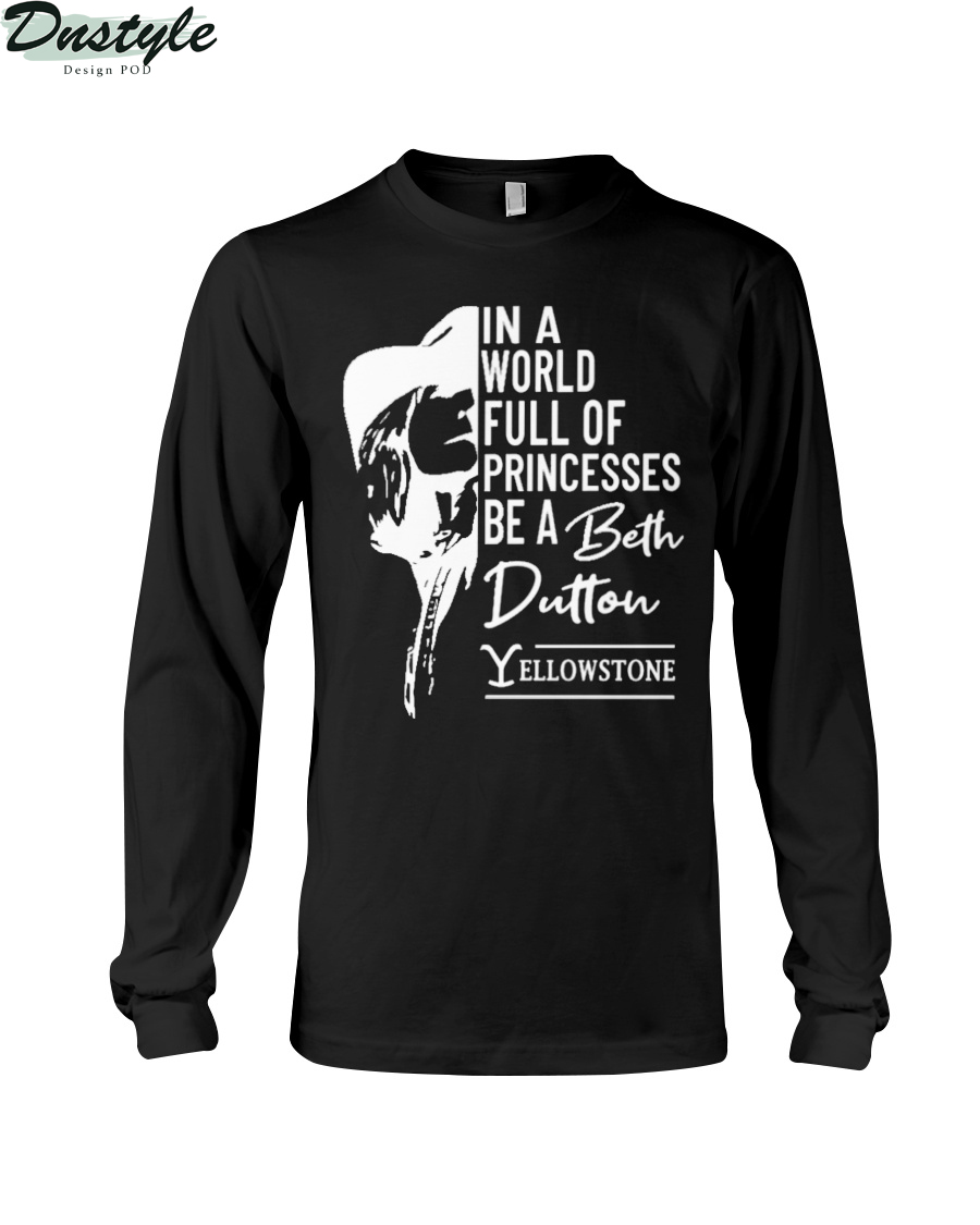 In A World Full Of Princesses Be A Beth Dutton Yellowstone long sleeve