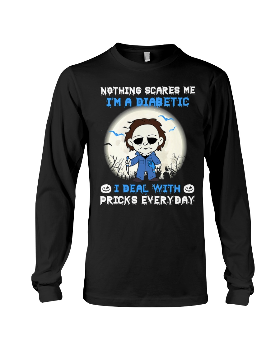 Michael myers nothings scare me I'm a diabetic I deal with pricks everyday long sleeve