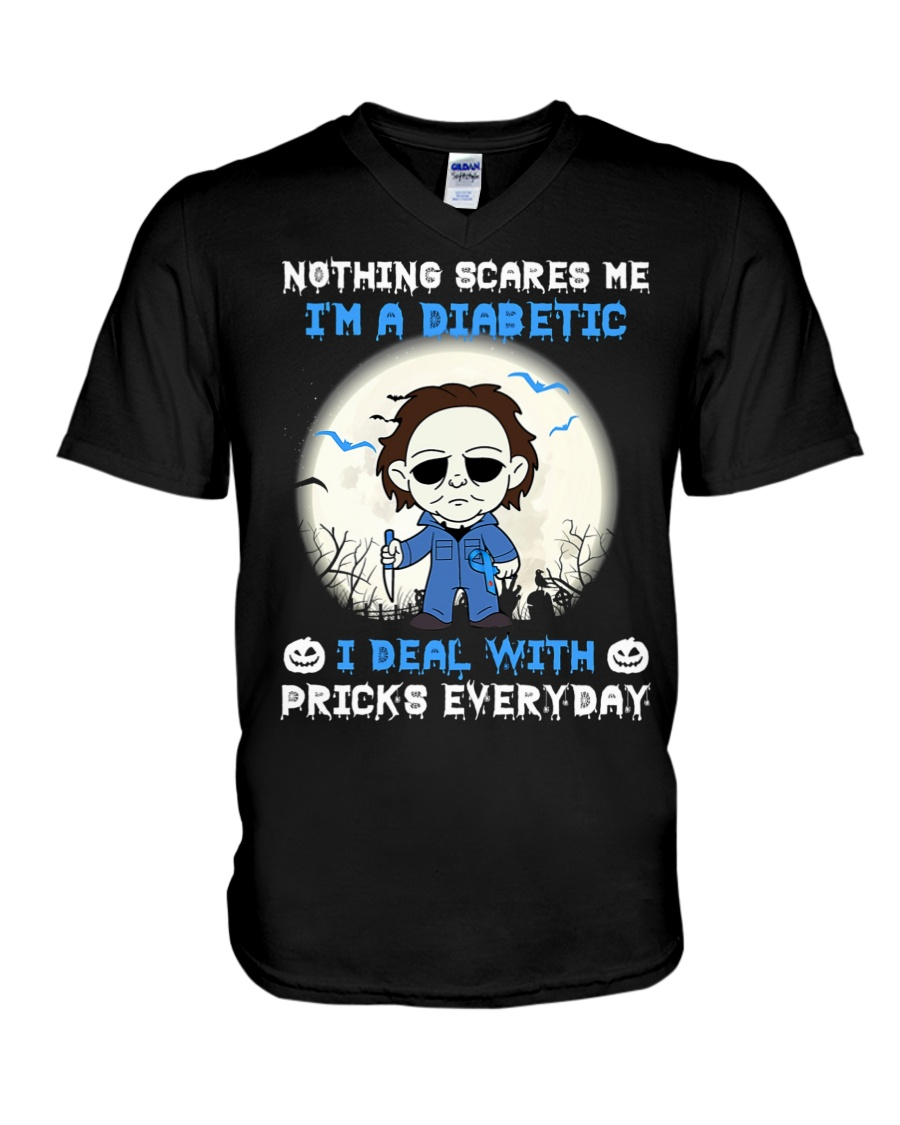 Michael myers nothings scare me I'm a diabetic I deal with pricks everyday v-neck