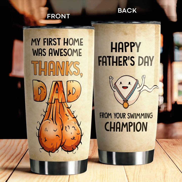 My first home was awesome thanks dad tumbler