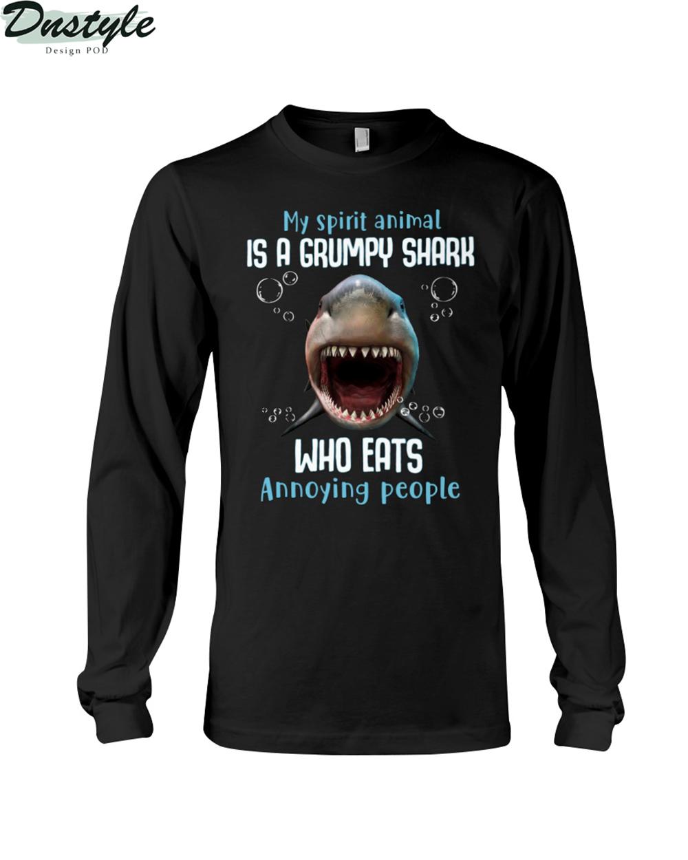 My spirit animal is a grumpy shark who eats annoying people long sleeve