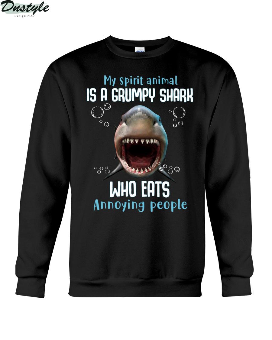 My spirit animal is a grumpy shark who eats annoying people sweatshirt