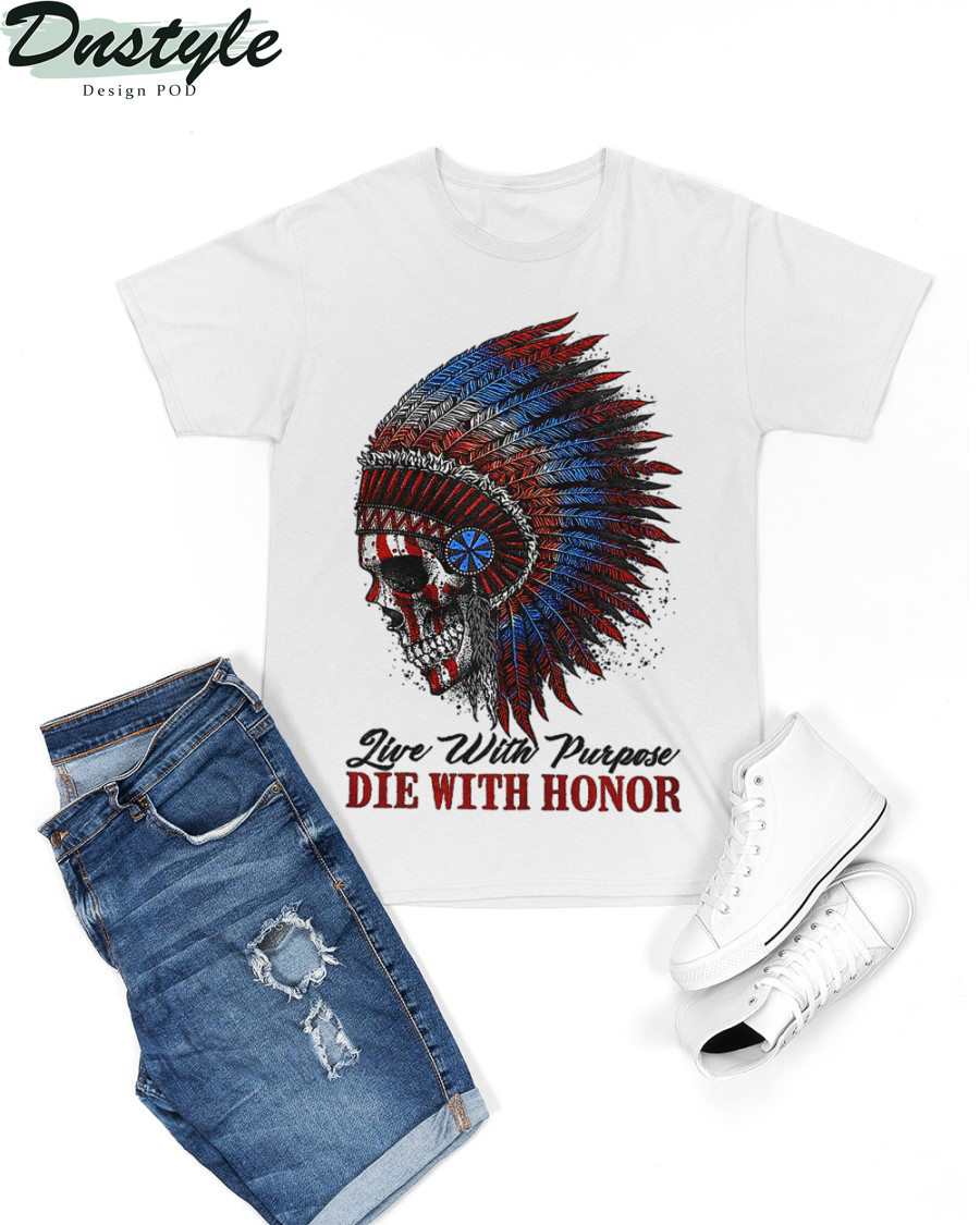 Native american live with purpose die with honor shirt 2