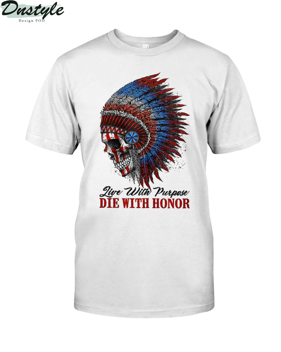 Native american live with purpose die with honor shirt