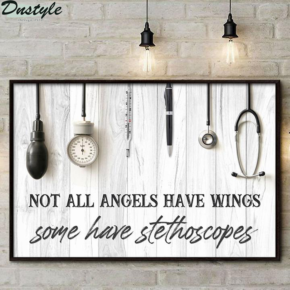 Nurse not all angels have wings some have stethoscopes poster