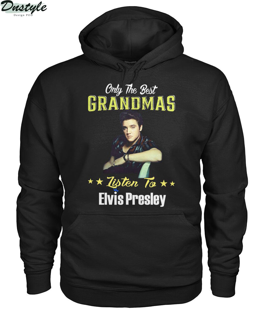 Only the best grandmas listen to elvis presley hoodie