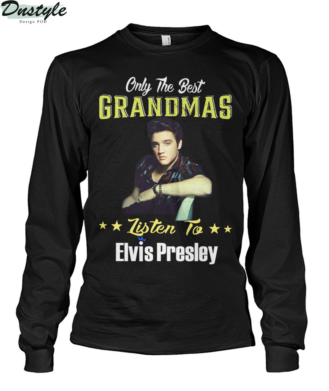 Only the best grandmas listen to elvis presley long sleeve