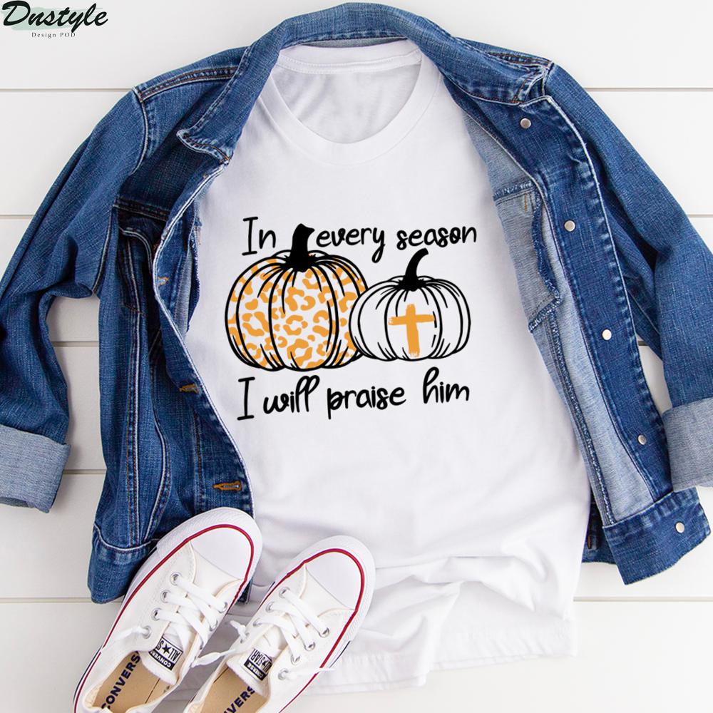 Pumpkin in every season I will praise him shirt 2