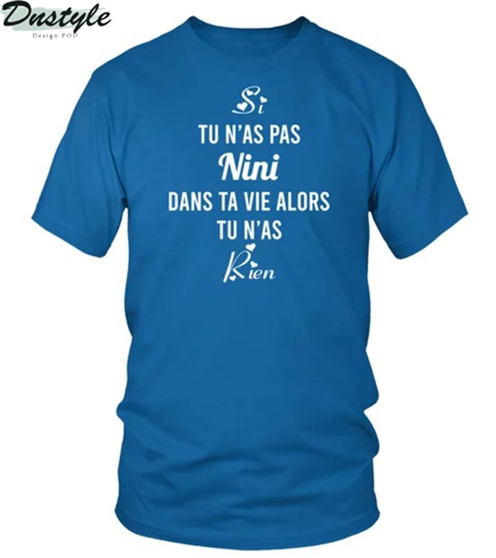 SI TU N'AS PAS NINI DANS TA VIE ALORS TU N'AS RIEN shirt 1