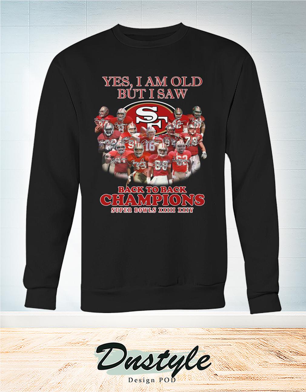San Francisco 49ers yes I am old but I saw back to back champions sweatshirt