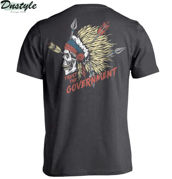 Skull native american trust the government shirt