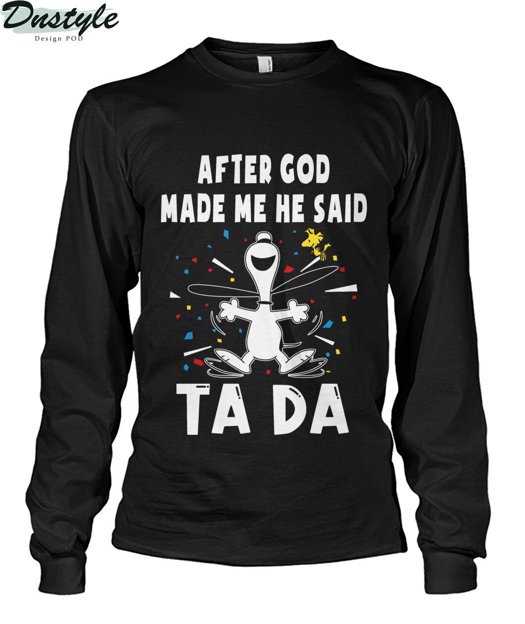 Snoopy after god made me he said ta da long sleeve
