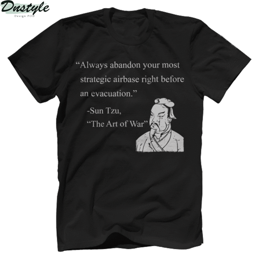 Sun tzu always abandon your most strategic airbase right before an evacuation the art of war shirt