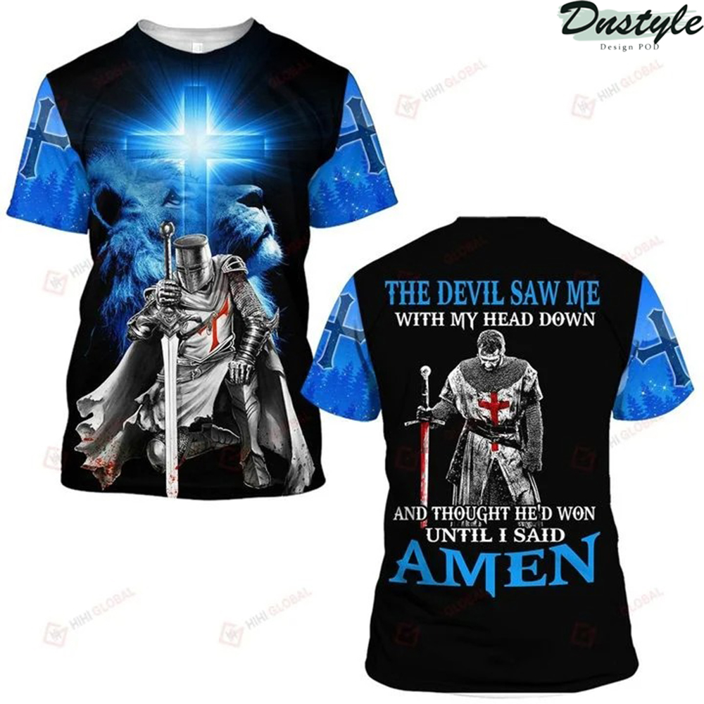 The devil saw me with my head down 3d all over printed shirt