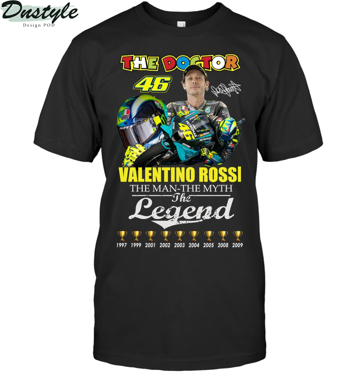 The doctor Valentino Rossi the man the myth the legend shirt