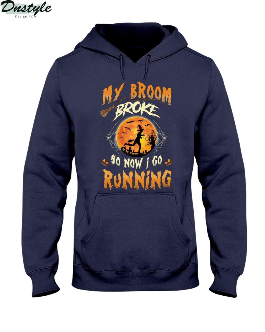 Witch my broom broke so now I go running hoodie