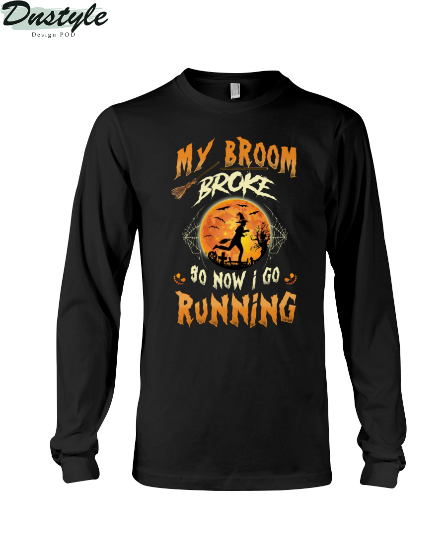 Witch my broom broke so now I go running long sleeve