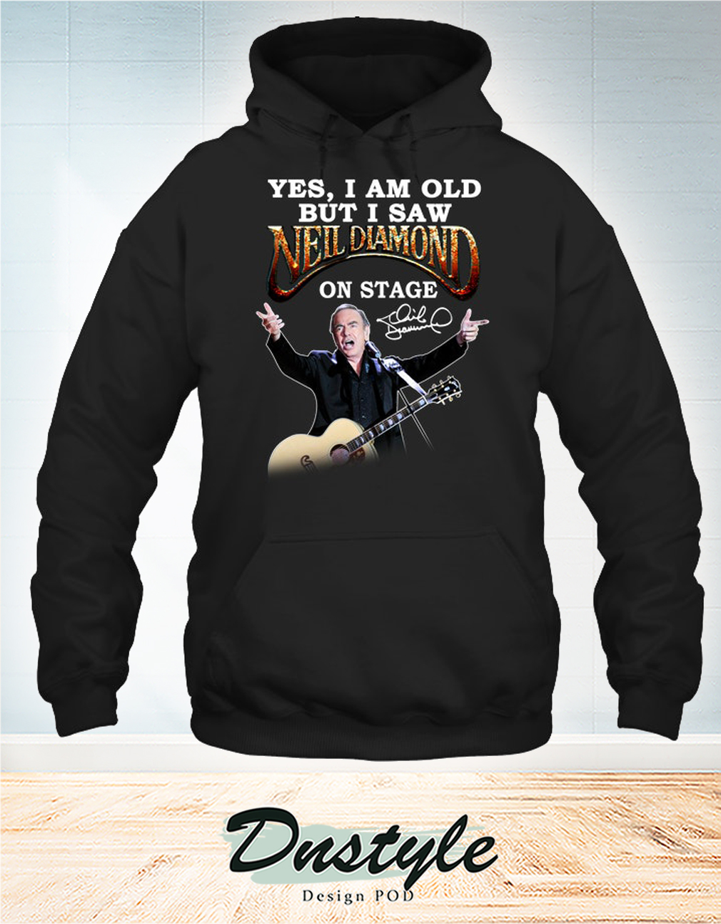 Yes I am old but I saw Neil Diamond on stage signature hoodie