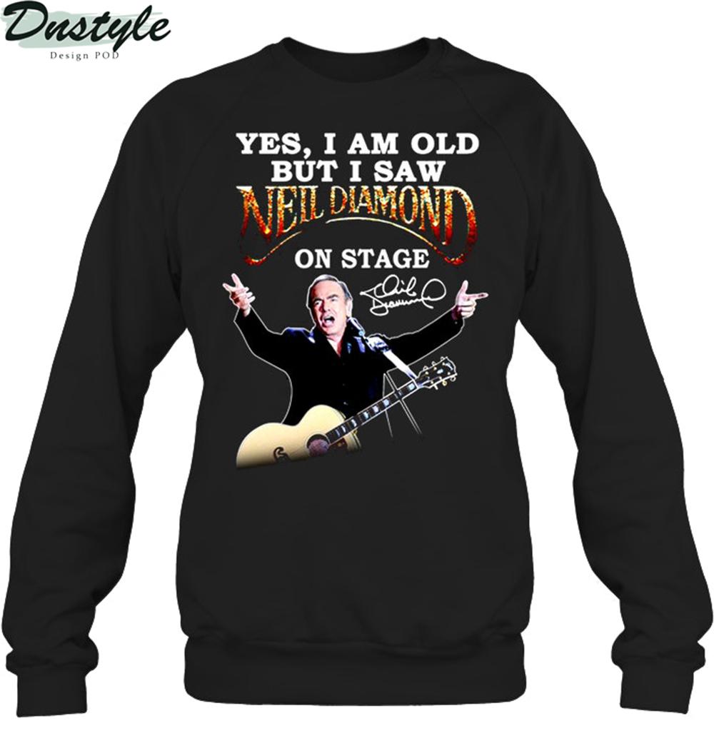 Yes I am old but I saw Neil Diamond on stage sweatshirt
