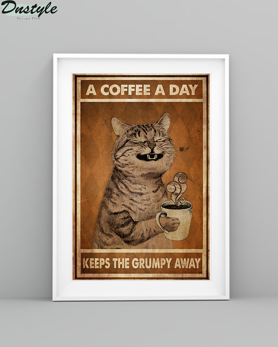 A coffee a day keeps the grumpy away cat poster 2