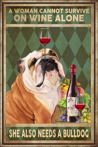 A woman cannot survive on wine alone she also needs a Bulldogs poster