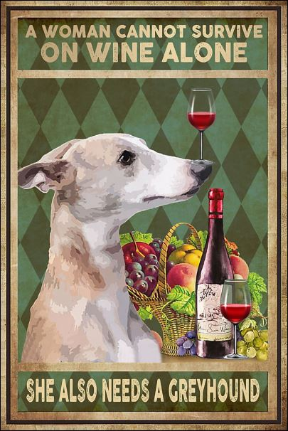 A woman cannot survive on wine alone she also needs a Greyhound poster