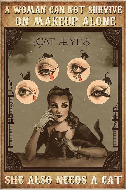A woman cat not survive on makeup alone she also needs a cat poster