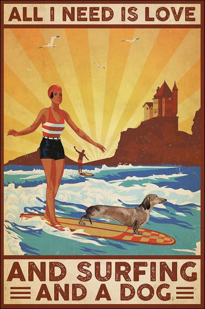All i need is love and surfing and a dog poster