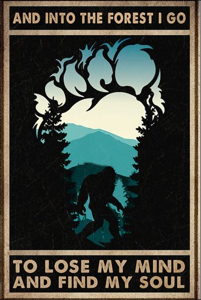 And into the forest i go to lose my mind and find my soul poster