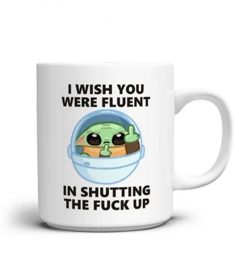 Baby yoda I wish you were fluent in shutting the fuck up mug 1