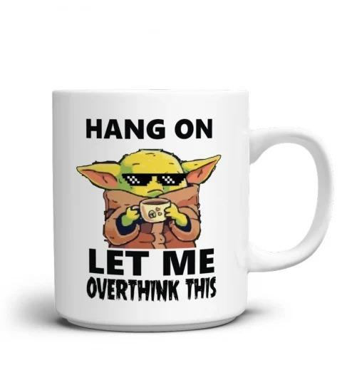Baby yoda hang on let me overthink this mug 1