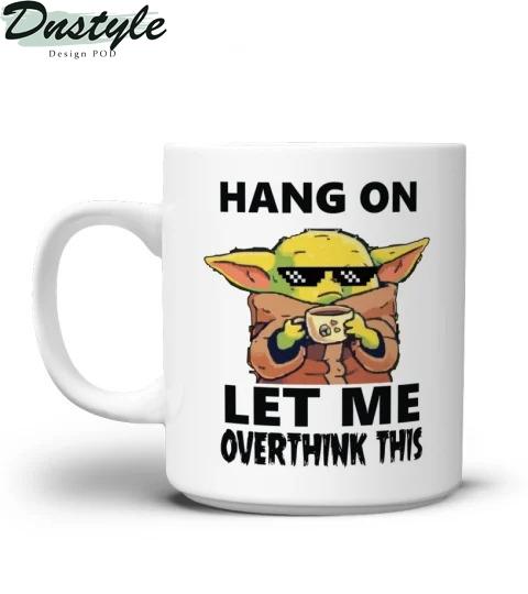 Baby yoda hang on let me overthink this mug