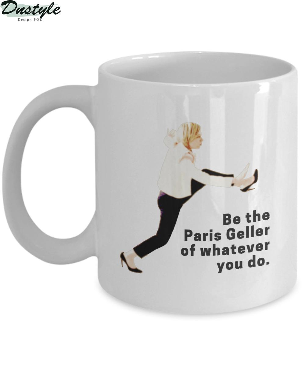 Be the Paris Geller of whatever you do mug