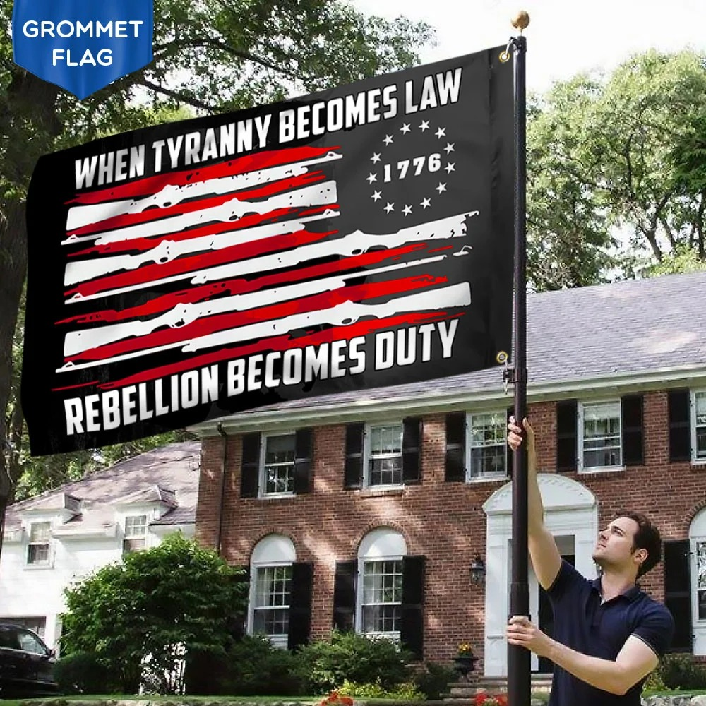 Betsy Ross Flag When Tyranny Becomes Law Rebellion Becomes Duty Grommet Flag 3