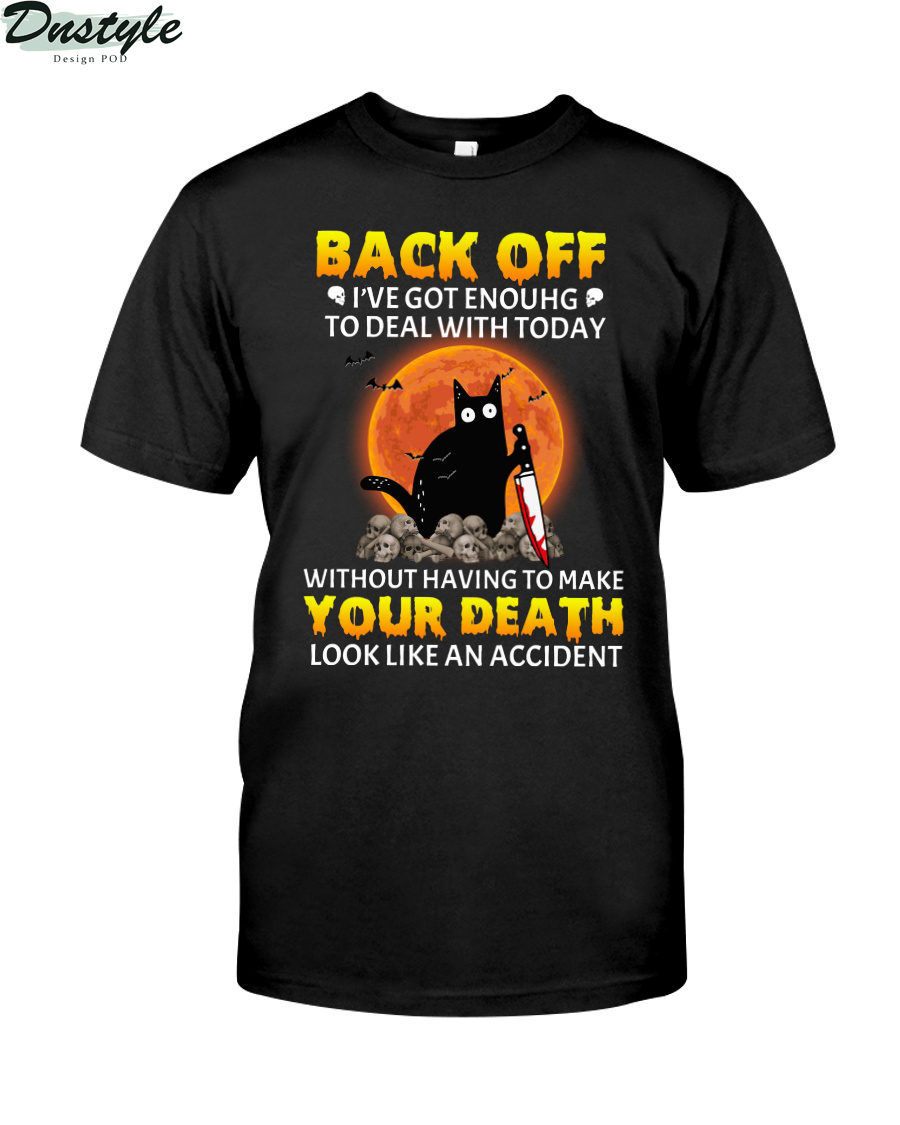 Black cat back off I've got enough to deal with today without having to make your death shirt