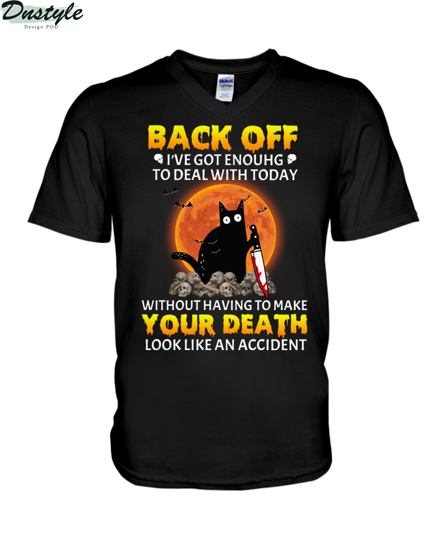 Black cat back off I've got enough to deal with today without having to make your death v-neck