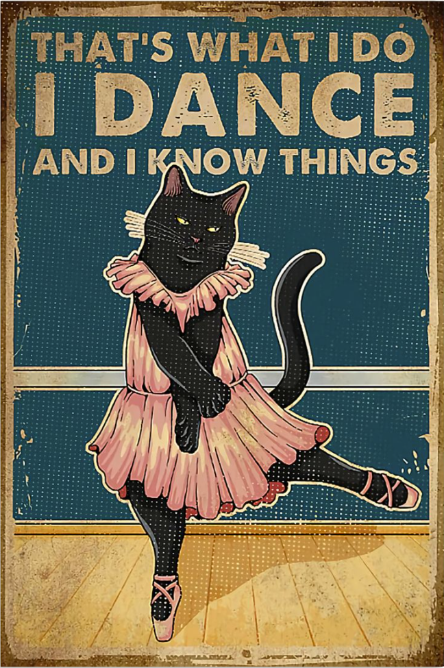 Black cat that's what i do i dance and i know things poster