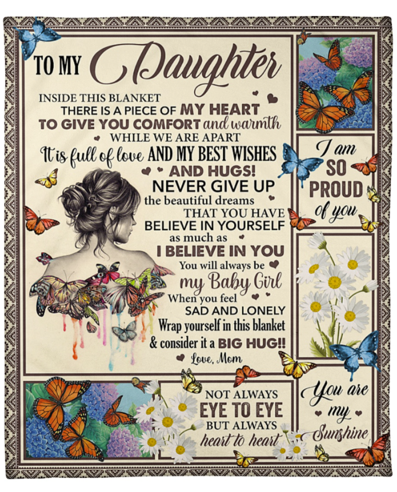 Butterfly to my daughter inside this blanket is a piece of my heart to bring you comfort and warmth blanket