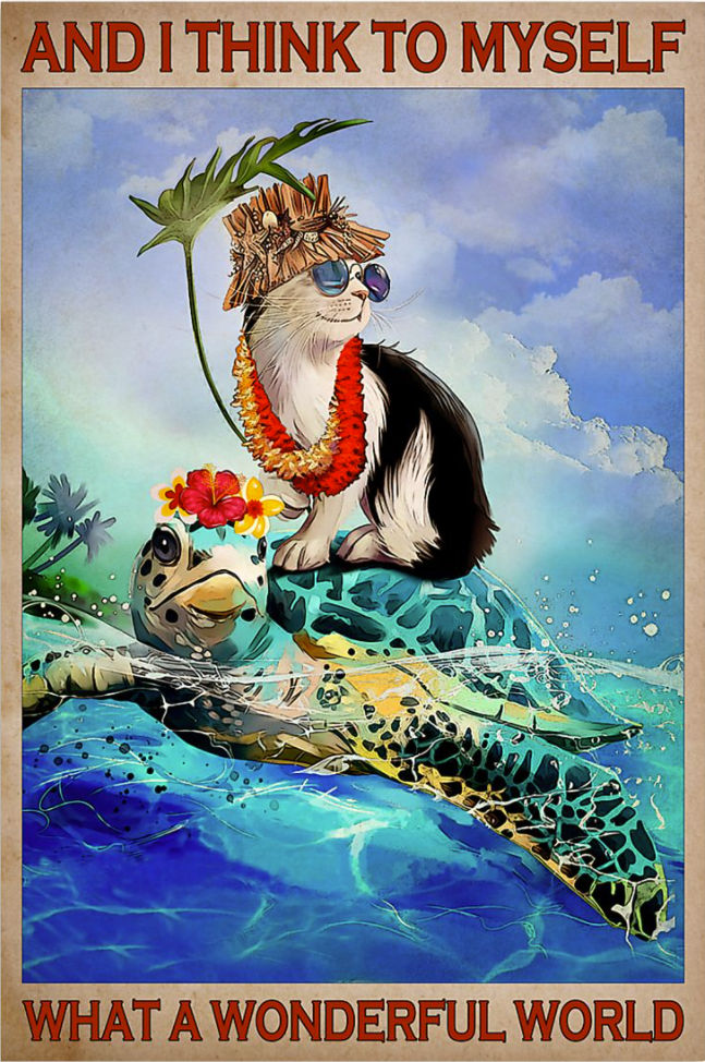 Cat and turtle and i think to myself what a wonderful world poster