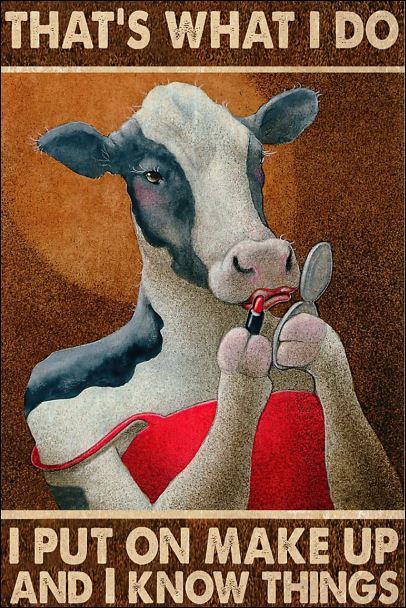 Cow that's what i do i put on make up and i know things poster