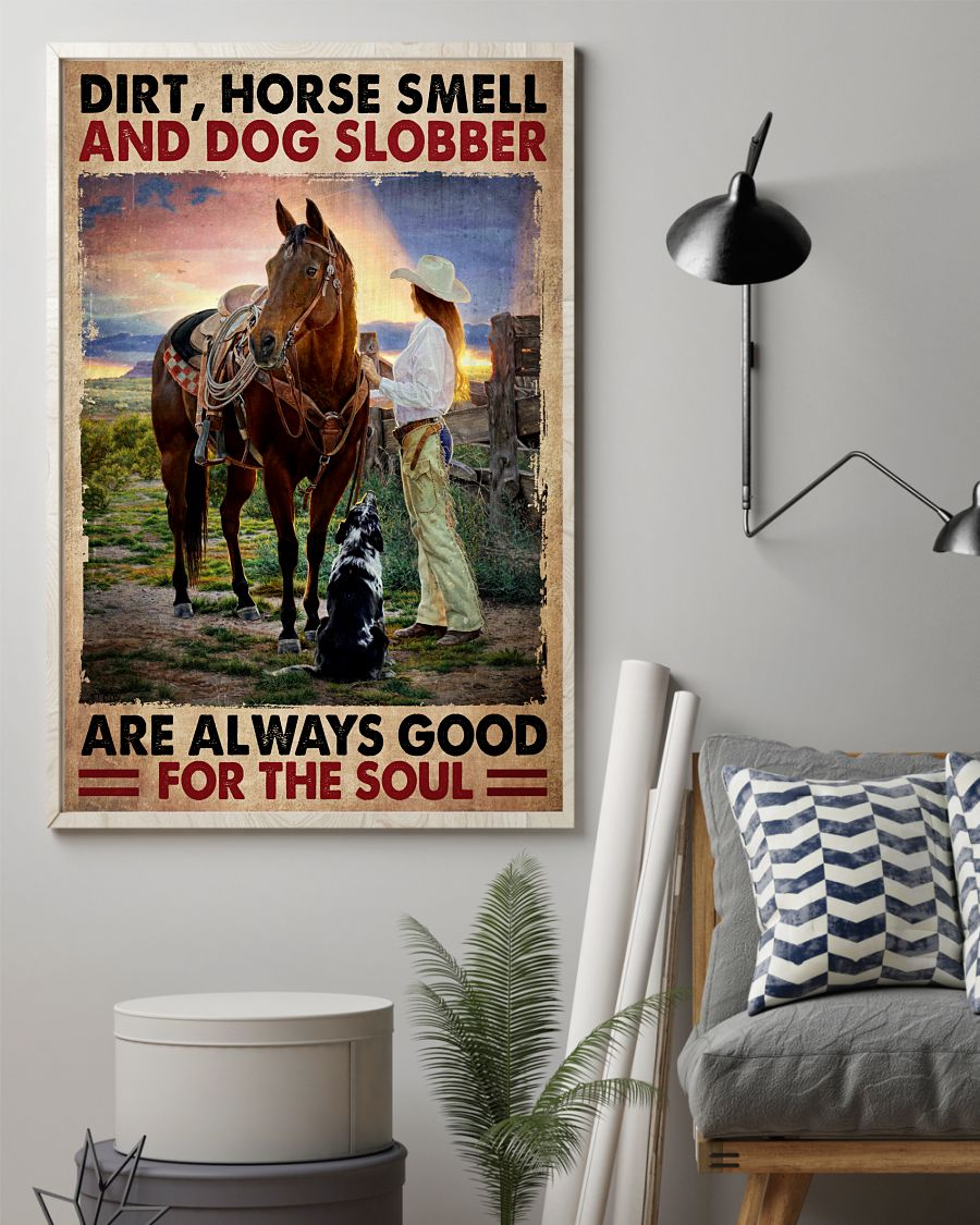 Dirt horse smell and dog slobber are always good for the soul poster 1