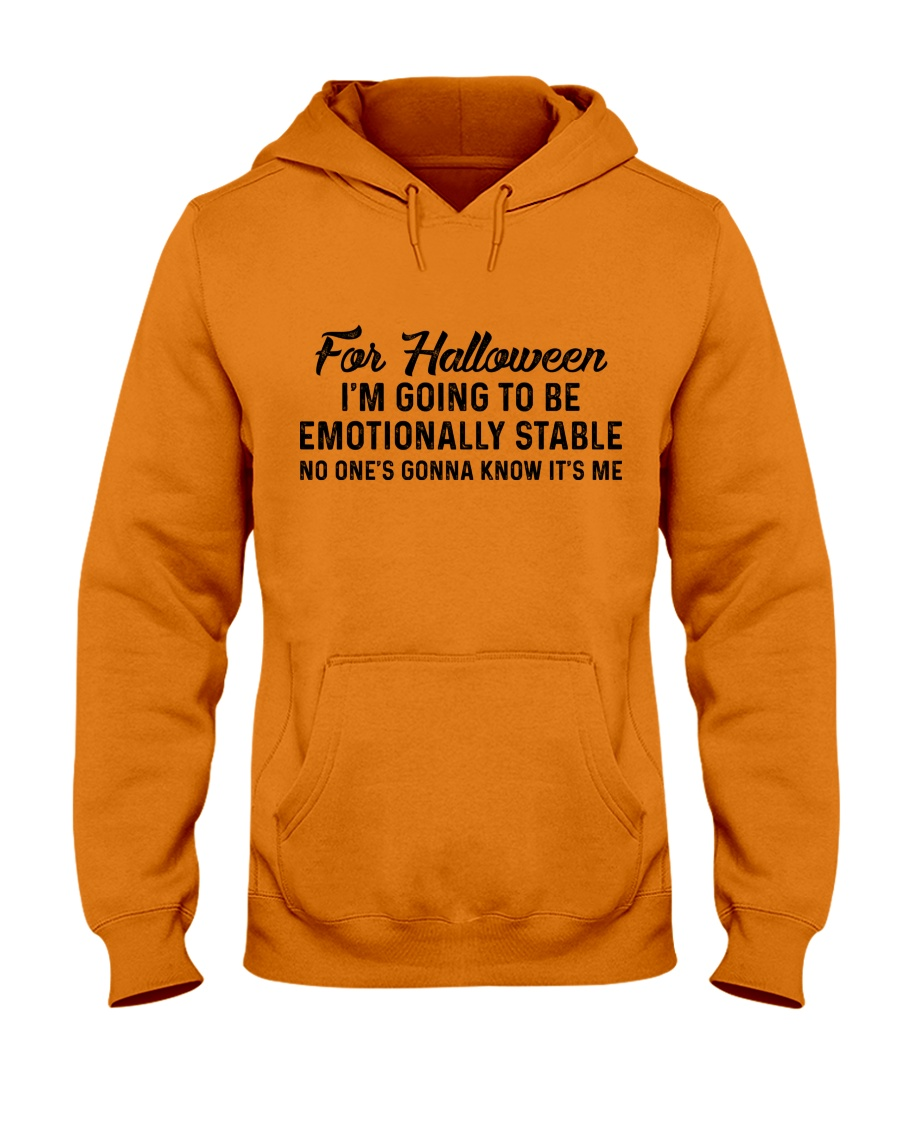 For halloween I'm going to be emotionally stable no one's gonna know it's me hoodie