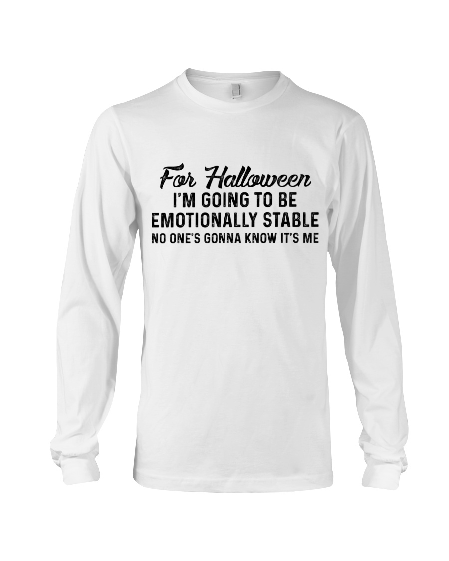 For halloween I'm going to be emotionally stable no one's gonna know it's me long sleeve