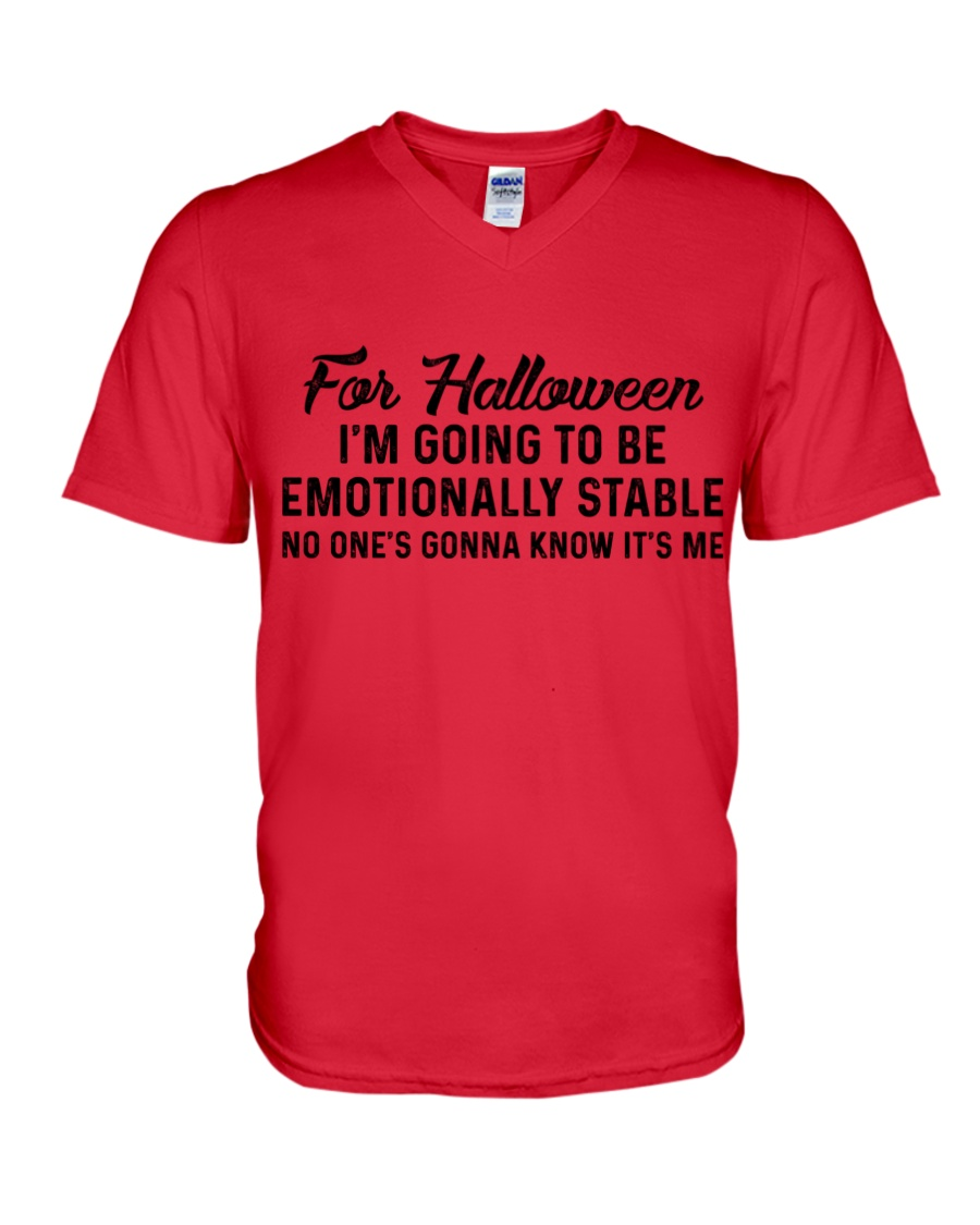 For halloween I'm going to be emotionally stable no one's gonna know it's me v-neck