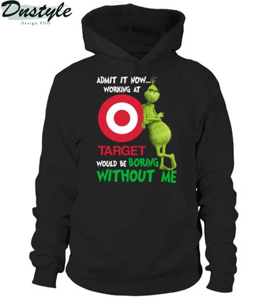 Grinch admit it now working at target would be boring without me hoodie
